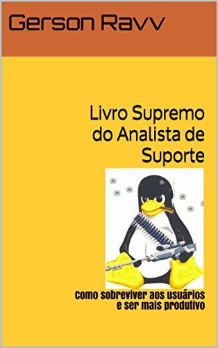 Livro Supremo do Analista de Suporte: Como sobreviver aos usuários e ser mais produtivo