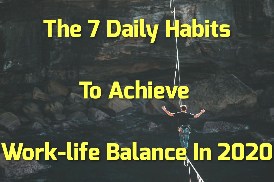 The 7 Daily Habits To Achieve Work-life Balance In 2020
