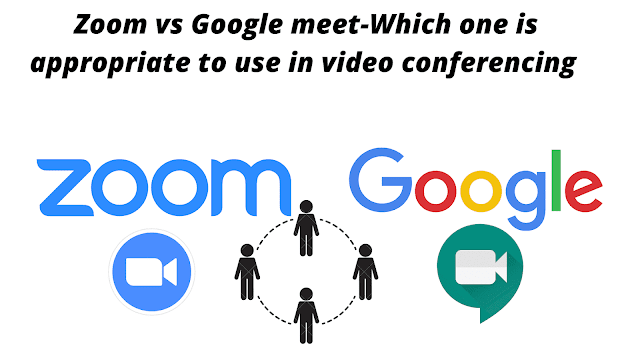 Zoom vs Google meet-Which one is appropriate to use in video conferencing