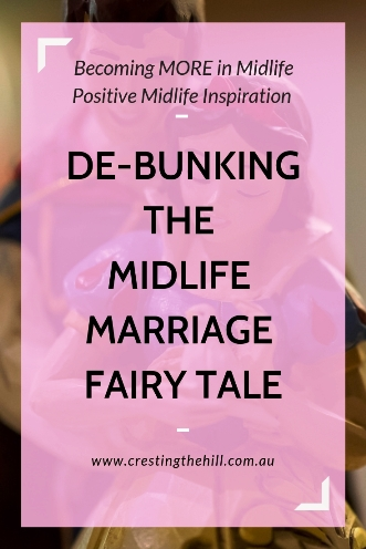 It's time to stop holding onto out-dated preconceived ideas about marriage - Midlife is the time to move past the fairy tales and be real. #midlife #marriage