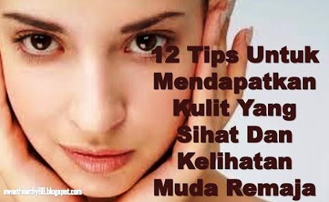 12 Tips Untuk Mendapatkan Kulit Yang Sihat Dan Kelihatan Muda Remaja