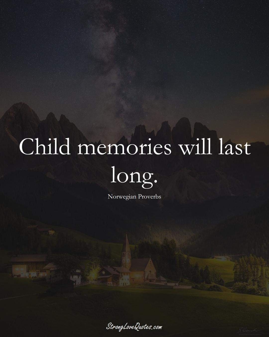 Child memories will last long. (Norwegian Sayings);  #EuropeanSayings