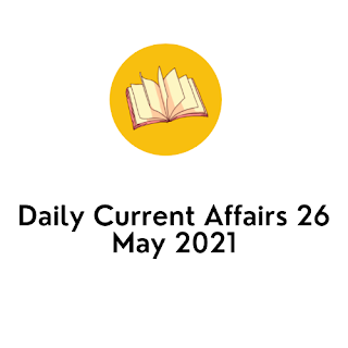 Daily Current Affairs 26 May 2021