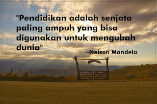 Pendidikan adalah senjata paling ampuh yang bisa digunakan untuk mengubah dunia. (Nelson Mandela)