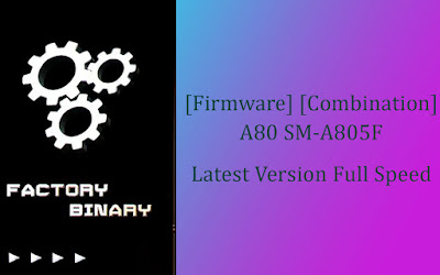 [Firmware] [Combination] A80 SM-A805F Latest Version Full Speed