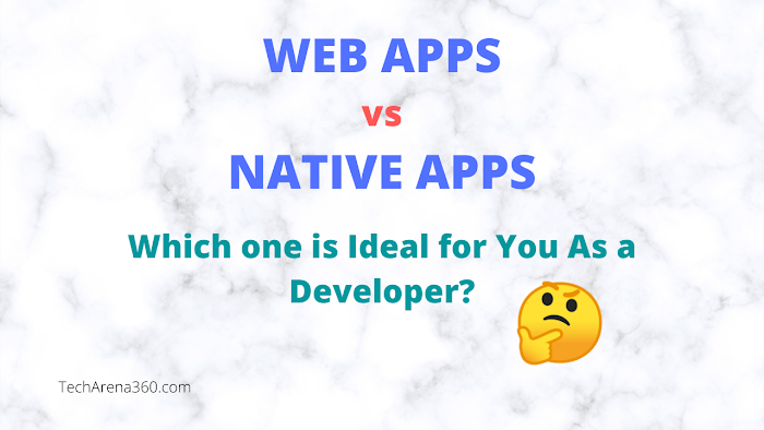 Web Apps vs Native Apps: Which one to Choose?