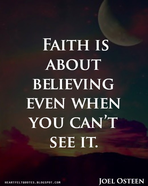 Faith Is About Believing Even When You Canu0027t See It.