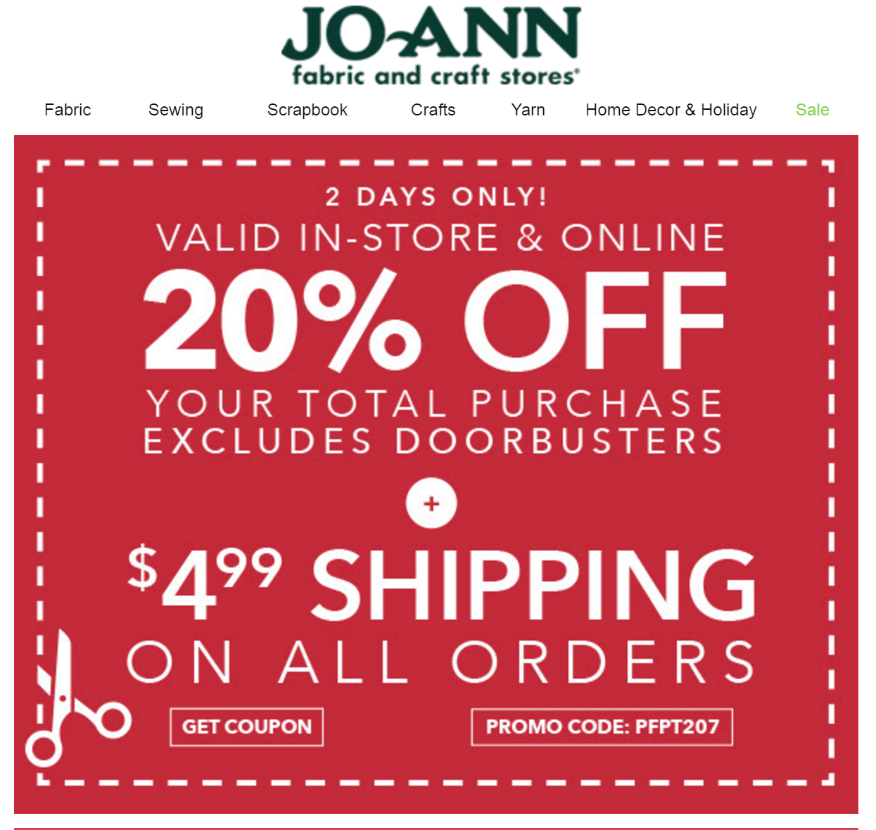 For two days, JoAnn offers an extra 20% off your total purchase (excluding  doorbusters) and a $4.99S shipping online. You can also get the 20% off  printable ...