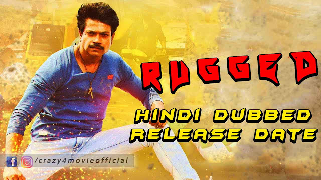 Rugged Hindi Dubbed Movie