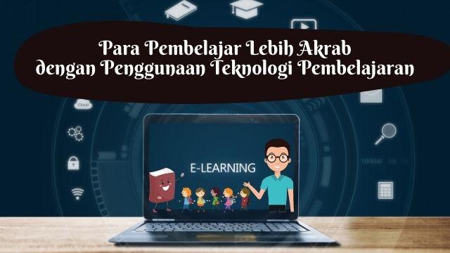 Para Pembelajar Lebih Akrab dengan Penggunaan Teknologi Pembelajaran