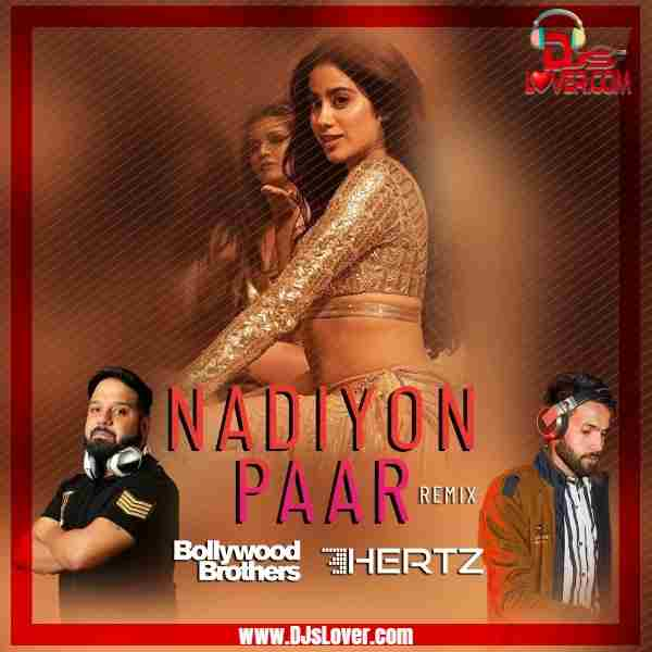 Nadiyon Paar Let The Music Play Bollywood Brothers x DJ HERTZ mp3 download