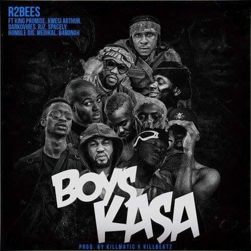 R2bees - BOYS KASA ft King Promise, Kwesi Arthur, DarkoVibes, RJZ, Humble Dis, Medikal, B4bonah