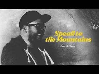 Chris McClarney - Speak To The Mountains [Mp3, Lyrics, Video]