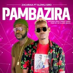 Zacaraia - Pambazira (feat. Slowly Siro) (Prod. NP Classic Beatz)