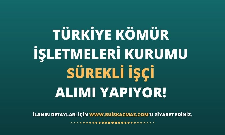 Türkiye Kömür İşletmeleri Kurumu Sürekli İşçi Alımı Yapıyor!