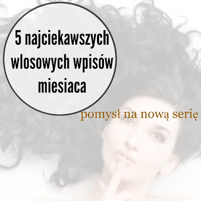 5 najciekawszych włosowych wpisów miesiąca