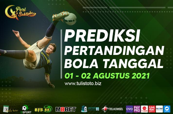 PREDIKSI BOLA TANGGAL 01 – 02 AGUSTUS 2021