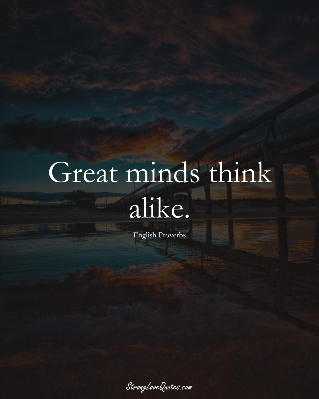 Great minds think alike. (English Sayings);  #EuropeanSayings