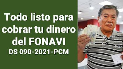 Todo listo para cobrar tu dinero del FONAVI DS N° 090-2021-PCM
