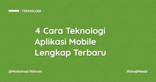 4 Cara Teknologi Pengembangan Aplikasi Mobile Lengkap Terbaru