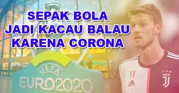 Corona Bikin Sepak Bola Jadi Kacau Balau