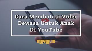 Cara Membatasi Video Dewasa Untuk Anak Di YouTube