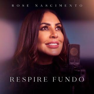 Baixar Música Gospel Respire Fundo - Rose Nascimento Mp3