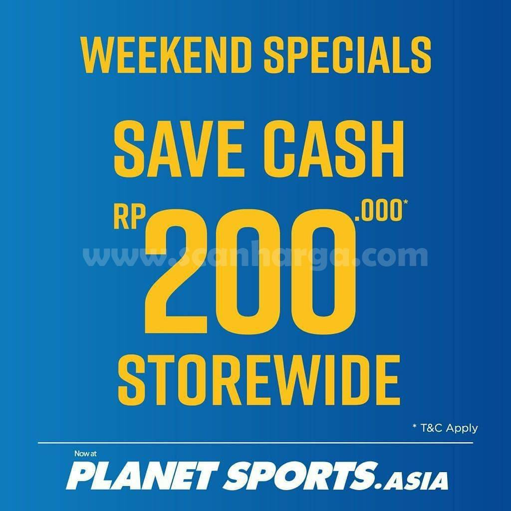 Promo PLANET SPORTS Weekend Specials Storewide Save Cash Rp. 200.000