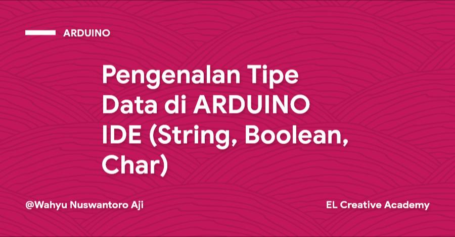 Pengenalan Tipe Data di ARDUINO IDE
