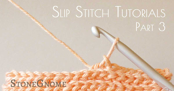 Slip Stitch Tutorials - part 3