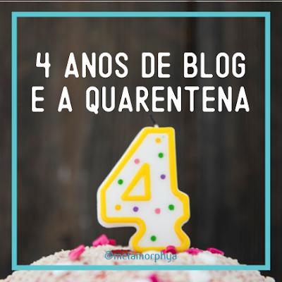Metamorphya - 4 anos de blog e a quarentena