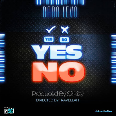 AUDIO: Baba Levo – Yes No : Download Mp3