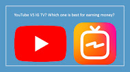 YouTube VS IG TV? Which one is best for earning money?