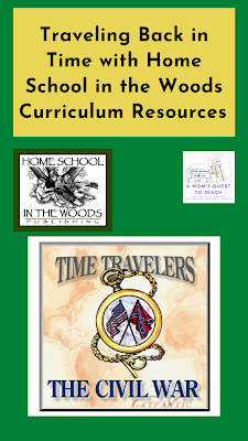Text: Traveling Back in Time with Home School in the Woods Curriculum Resources; logo of A Mom's Quest to Teach & Home School in the Woods; Time Travelers The Civil War Logo