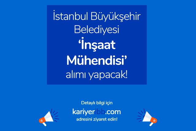 İstanbul Büyükşehir Belediyesi inşaat mühendisi alımı yapacak. İBB inşaat mühendisi iş ilanına kimler başvurabilir? İBB güncel iş ilanları kariyeribb.com'da!