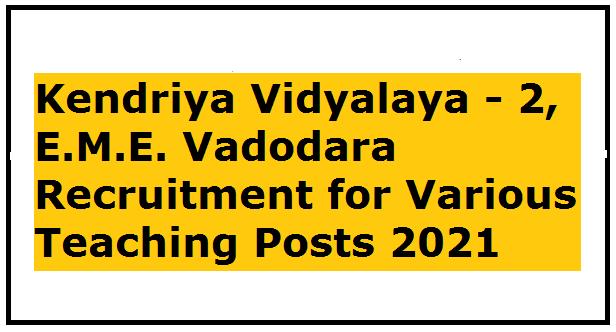 Kendriya Vidyalaya - 2, E.M.E. Vadodara Recruitment for Various Teaching Posts 2021