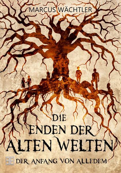 Die Enden der alten Welten 1: Der Anfang von alledem, Marcus Wächtler Cover%2B600