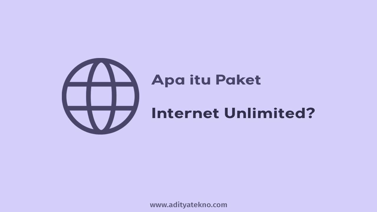 Apa itu Paket Internet Unlimited