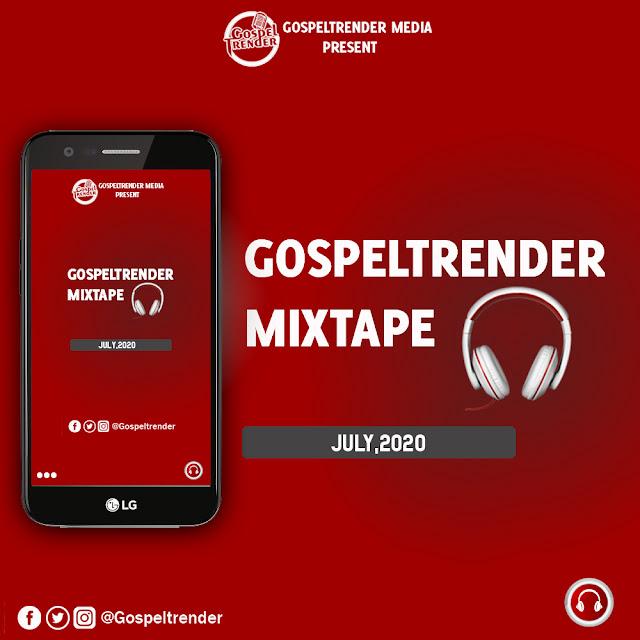 Gospel Mixtape: Gospeltrender July 2020 Mixtape.