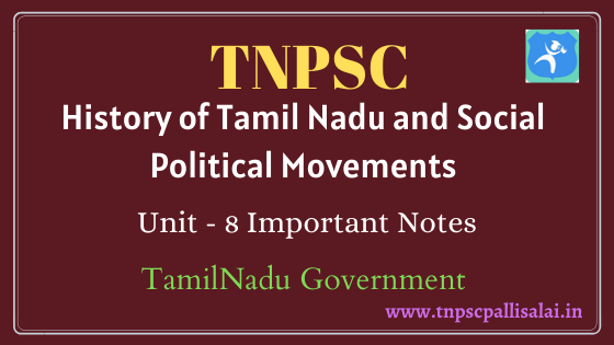 History of Tamil Nadu and Social Political Movements TNPSC Unit 8 Important Study Material
