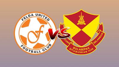 Live Streaming Felda United vs Selangor Liga Super 7.7.2019