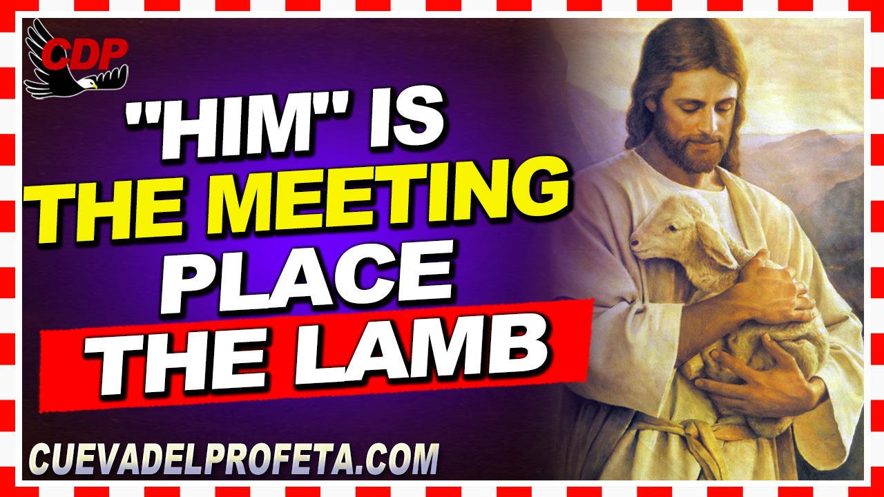 Him, is the meeting place, the Lamb - William Marrion Branham