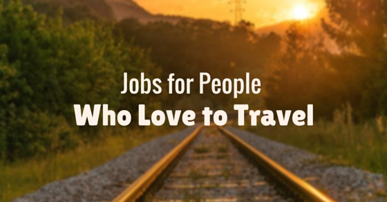 Top 6 Jobs That Will Pay You To Travel The World