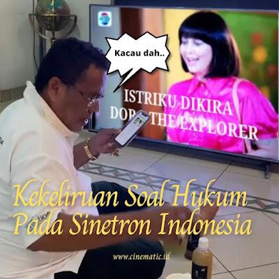 Hal Tidak Masuk Akal Pada Sinetron Indonesia di Bidang Hukum