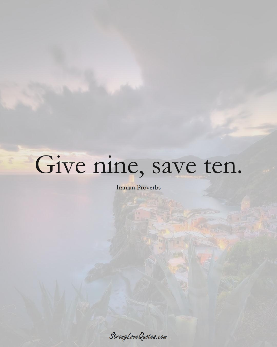 Give nine, save ten. (Iranian Sayings);  #MiddleEasternSayings