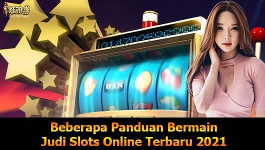 Beberapa Panduan Bermain Judi Slots Online Terbaru 2021