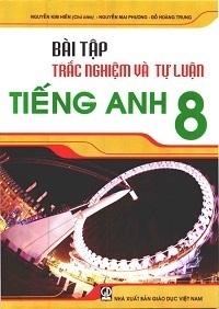 Bài Tập Trắc Nghiệm và Tự Luận Tiếng Anh 8 - Nguyễn Kim Hiền
