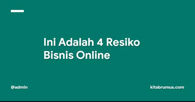 Ini Adalah 4 Resiko Bisnis Online