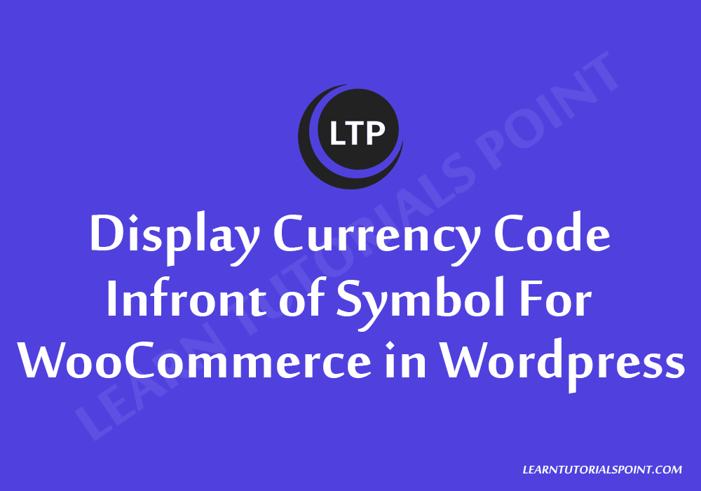 Display Currency Code Infront of Symbol for WooCommerce in Wordpress