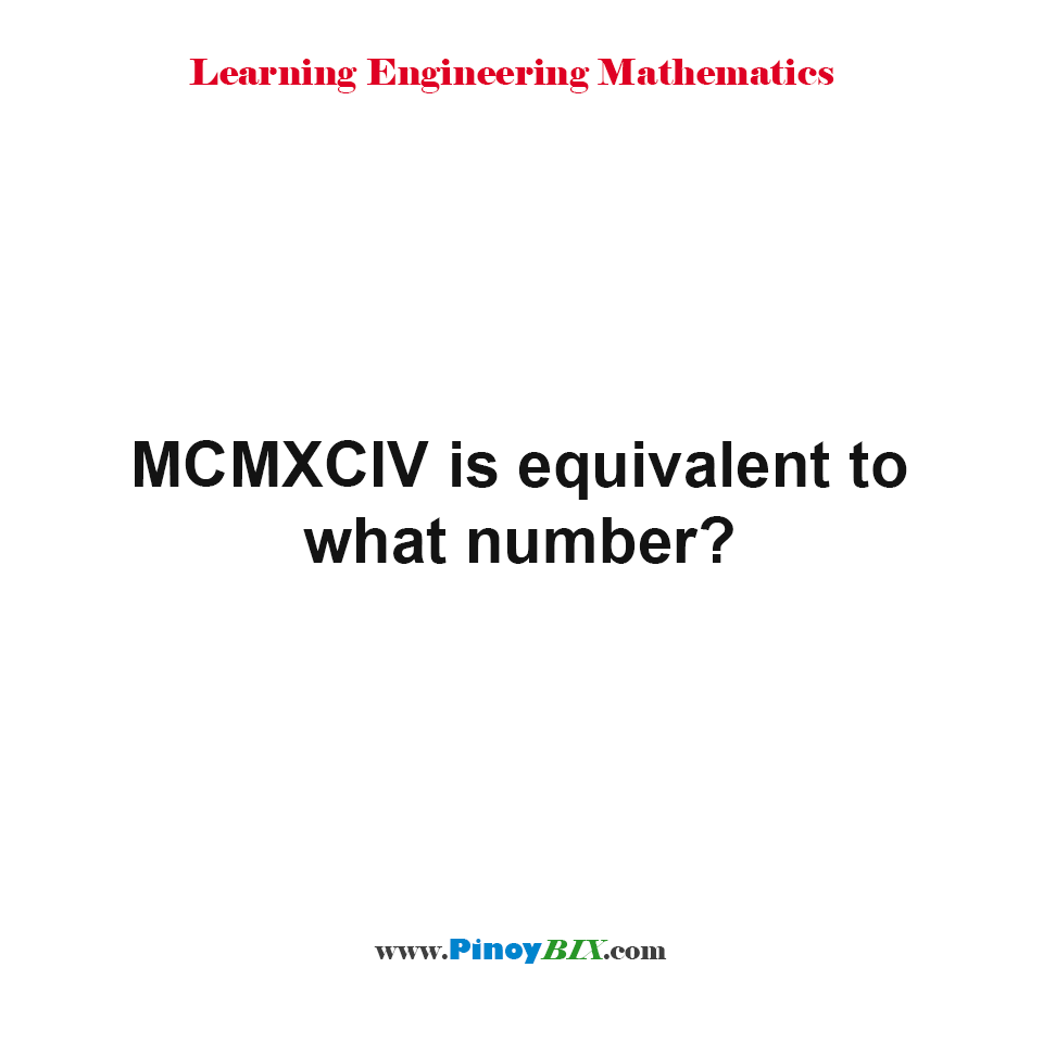 MCMXCIV is equivalent to what number?